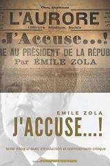 J'accuse...!, d'Émile Zola: Le manifeste de Zola publié durant l'affaire Dreyfus (texte intégral avec introduction et commentaire critique)
