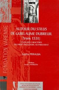 Autour du Stilus de Guillaume Dubreuil (vers 1331) : Etudes des caractères du droit processuel au Parlement