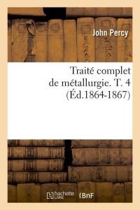 Traite de Metallurgie  T  4  ed 1864 1867