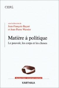 Matière à politique : Le Pouvoir, les Corps et les Choses