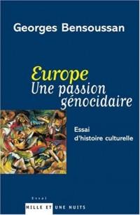 Europe. Une passion génocidaire : Essai d'histoire culturelle