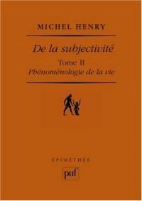Phénoménologie de la vie, volume 2 : De la subjectivité