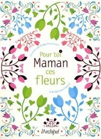Maman pour toi ces fleurs