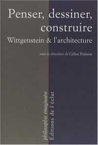 Penser, dessiner, construire : Wittgenstein et l'architecture
