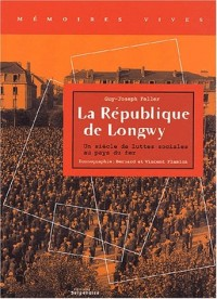 La République de Longwy. Un siècle de luttes sociales au pays du fer
