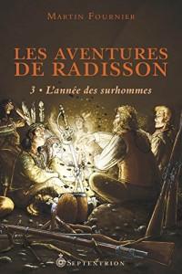 Les Aventures de Radisson V 03 l'Annee des Surhommes