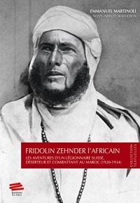 Fridolin Zehnder l'Africain. les Aventures d'un Legionnaire Suisse