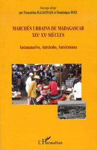 Marchés urbains de Madagascar XIXe XXe siècles : Antananarivo, Antsirabe, Antsiranana