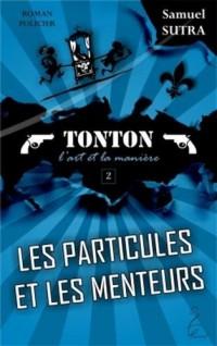 Les particules et les menteurs - Tonton, l'art et la manière