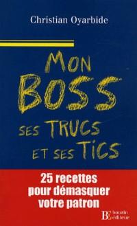 Mon boss... ses trucs et ses tics : 25 recettes pour démasquer votre patron