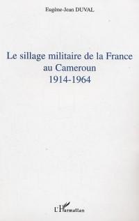 Le sillage militaire de la France au Cameroun : 1914-1964