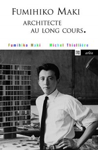 Fumihiko Maki, architecte au long cours