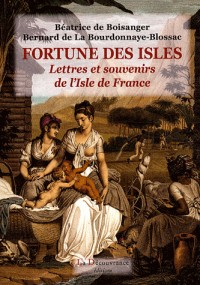 Fortunes des isles: Lettres et souvenirs de l'Isle de France