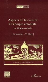 Aspects de la culture à l'époque coloniale en Afrique centrale : Volume 7 : Littérature ; Théâtre