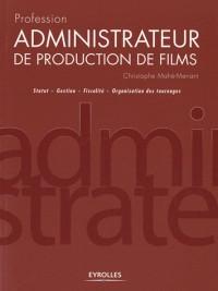 Profession Administrateur de Production de Films.Statut Fiscalite Gestion Pratiques