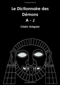 Le Dictionnaire des Démons A - J (Volume I)