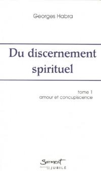 Du discernement spirituel : Tome 1, Amour et Concupiscence