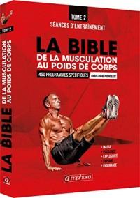 La Bible de la Musculation au Poids de Corps T2 - séances d'Entrainement