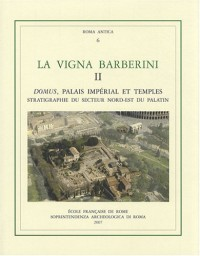 La Vigna Barberini : Tome 2, Domus, palais impérial et temples - stratigraphie du secteur nord-est du Palatin