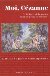 Moi, Cézanne : Le torrent du monde dans un pouce de matière