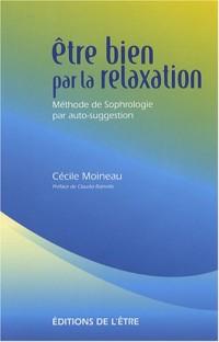Etre bien par la relaxation : Méthode de Sophrologie par auto-suggestion