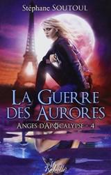 Anges d'apocalypse : 4 - La guerre des aurores