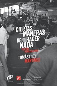 Ciertas maneras de no hacer nada: Textos Venezolanos