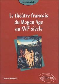 Le théâtre français du Moyen Âge au XVIe siècle