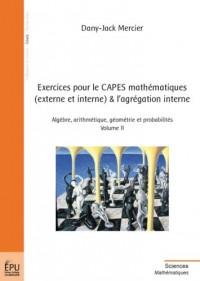 Exercices pour le Capes Mathematiques (Externe et Interne) et l Agregation Interne - Vol. II
