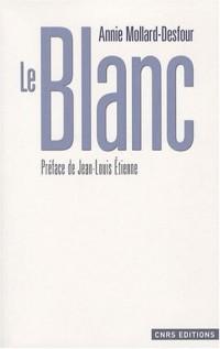Le Blanc : Dictionnaire de la couleur, mots et expressions d'aujourd'hui (XXe-XXIe siècles)