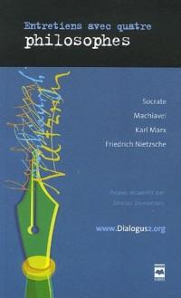 Entretiens avec quatre philosophes : Socrate, Machiavel, Karl Marx, Friedrich Nietzsche