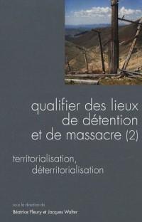 Questions de communication, Actes n°7 : Qualifier des lieux de détention et de massacre : Volume 2, Territorialisation, déteritorialisation