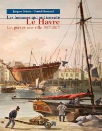 Les hommes qui ont inventé Le Havre, Un port et une ville 1517-2017