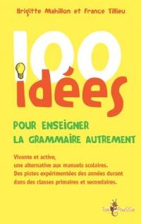 100 Idees pour Enseigner la Grammaire Autrement