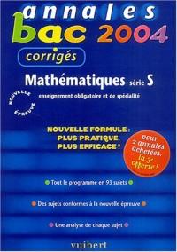 Annales Bac 2004 : Mathématiques, série S : Enseignement obligatoire et de spécialité (Sujets corrigés)