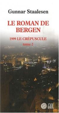 Le roman de Bergen : 1999, Le crépuscule : Tome 2