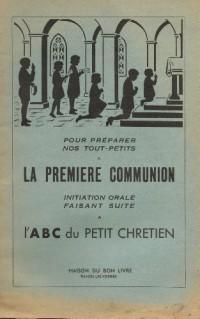 POUR PREPARER NOS TOUT-PETITS A LA PREMIERE COMMUNION FAISANT SUITE A L'ABC DU PETIT CHRETIEN
