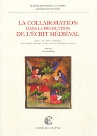 la collaboration dans la production de l'écrit médiéval : Actes du XIIIe colloque du Comité international de paléographie latine (Weingarten, 22-25 septembre 2000)