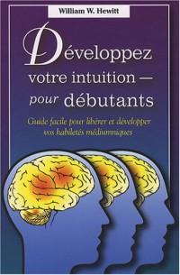 Developpez votre intuition - pour débutants : Guide facile pour libérer et développer vos habiletés médiumniques
