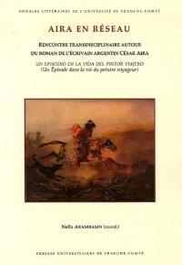 Aira en réseau : Rencontre transdisciplinaire autour du roman de l'écrivain argentin César Aira