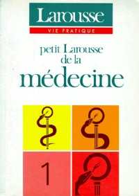 Petit Larousse de la medecine tome 1