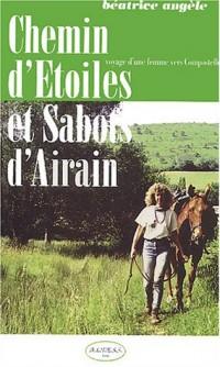 Chemin d'Etoiles et Sabots d'Airain : Voyage d'une femme vers Compostelle