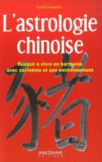 L'astrologie chinoise : Réussir à vivre en harmonie avec soi-même et son environnement