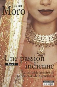 Une passion indienne : La véritable histoire de la princesse de Kapurthala, Tome 1