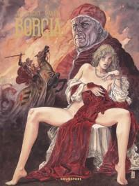 Borgia, Tome 1 à 4 : Du sang pour le pape ; Le pouvoir et l'inceste ; Les flammes du bûcher ; Tout est vanité : Edition intégrale de luxe