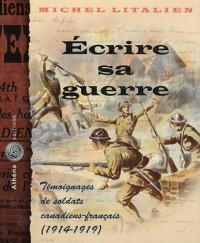 Ecrire sa guerre témoignages de soldats canadiens-français