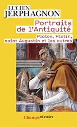 Portraits de l'Antiquité : Platon, Plotin, saint Augustin et les autres [Poche]