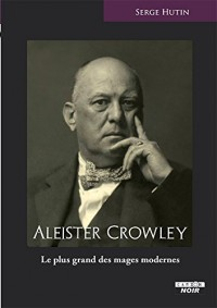 ALEISTER CROWLEY Le plus grand des mages modernes