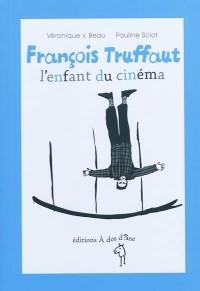 François Truffaut, l'enfant du cinéma