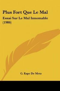 Plus Fort Que Le Mal: Essai Sur Le Mal Innomable (1906)